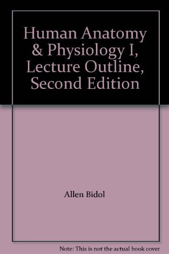 Human Anatomy & Physiology I, Lecture Outline,: Allen Bidol