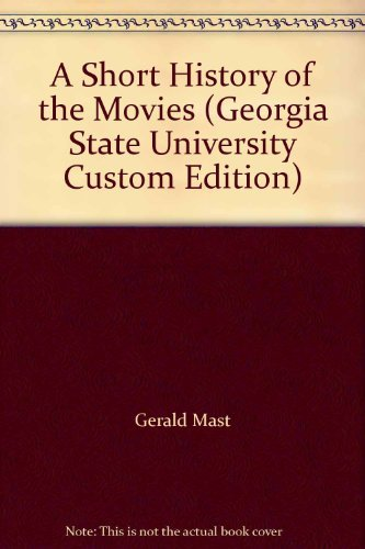 A Short History of the Movies (Georgia State University Custom Edition): Gerald Mast