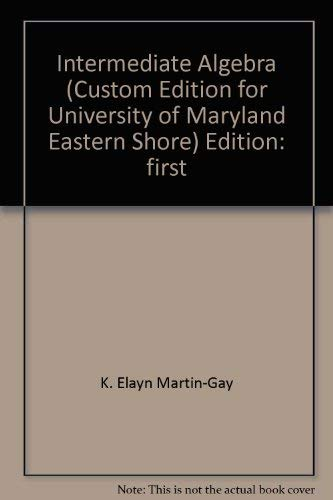 Intermediate Algebra (Custom Edition for University of: K. Elayn Martin-Gay
