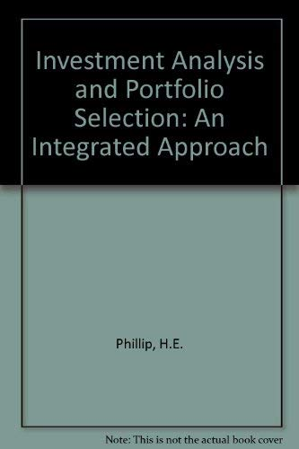 Investment Analysis and Portfolio Selection: An Integrated: Herbert E. Phillips