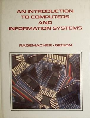 An Introduction to Computers and Information Systems: Robert A. Rademacher