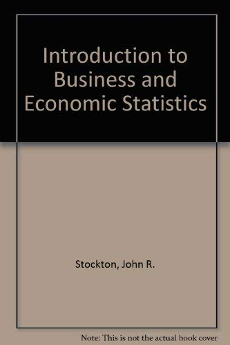 Introduction to Business and Economic Statistics: Stockton, John R.,