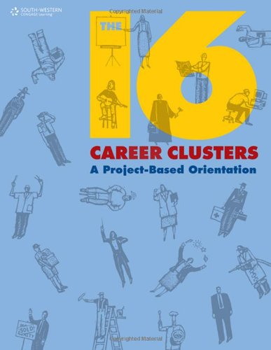 The 16 Career Clusters: A Project-Based Orientation: South-Western Educational Publishing