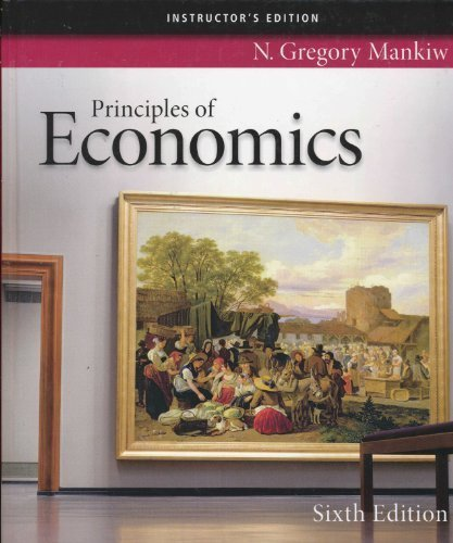 Principles of Economics Instructor Edition (6th Edition): Mankiw, N. Gregory