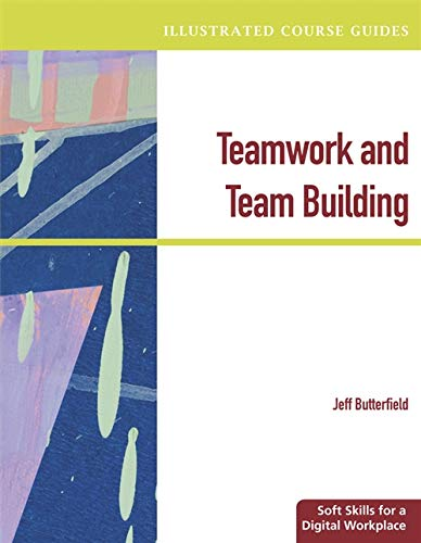 9780538469760: Illustrated Course Guides: Teamwork & Team Building - Soft Skills for a Digital Workplace (Illustrated Series: Soft Skills)