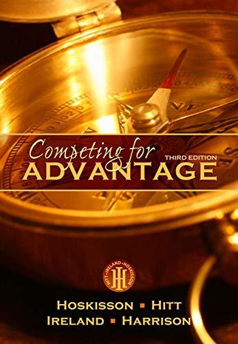 Competing for Advantage: Hoskisson, Robert E.; Hitt, Michael A.; Ireland, R. Duane; Harrison, ...