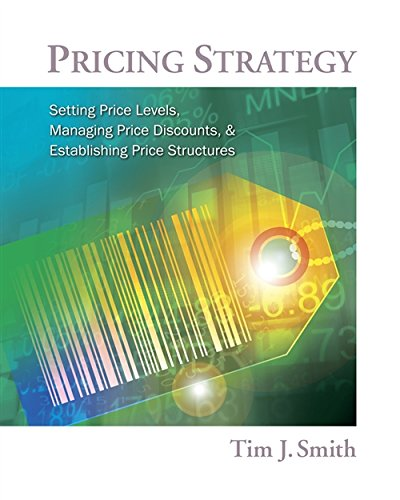 Pricing Strategy: Setting Price Levels, Managing Price: Tim J. Smith