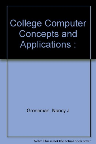 College Computer Concepts and Applications: Groneman, Nancy J. And Jaderstrom, Susan