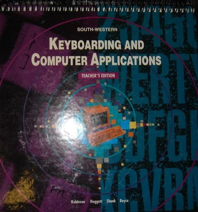 Keyboarding and Computer Applications, Teacher's Edition: Jerry W. Robinson, Jack F. Hoggatt, ...