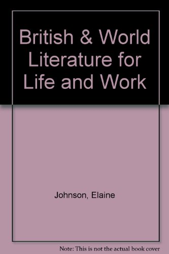 British & World Literature for Life and Work Annotated Teacher's Edition: Elaine Bowe ...