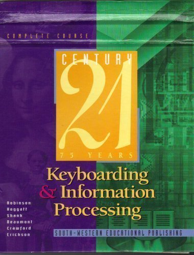 Century 21 Keyboarding & Information Processing: Complete Course: Jerry W. Robinson; Jack P. ...