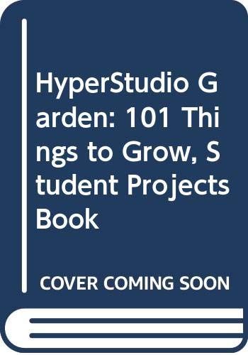 9780538658140: HyperStudio Garden: 101 Things to Grow, Student Projects Book
