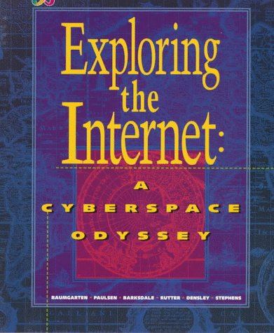 Exploring the Internet: A Cyberspace Odyssey (0538667591) by J. Alan Baumgarten; Eugene Paulsen; Karl Barksdale; Michael Rutter; Colleen Densley; Earl Jay Stephens