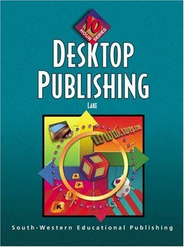 9780538687546: Desktop Publishing: 10-Hour Series (10 Hour (South-Western))