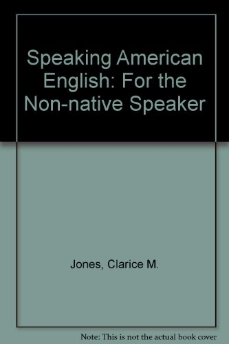 Speaking American English for the Non-Native Speaker: Clarice M. Jones,