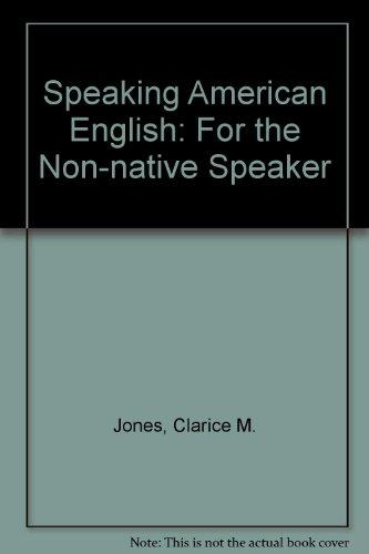 Speaking American English for the Non-Native Speaker: Clarice M. Jones;