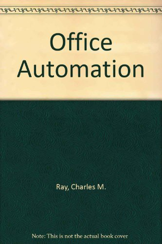 Office Automation: A Systems Approach, 3rd Edition: Ray, Charles M.; Wohl, Amy D.; Palmer, Janet J.