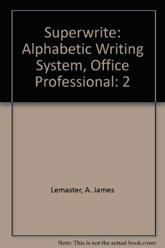 Student Workbook- Superwrite 2, Alphabetic Writing System, Office Professional (0538721642) by A. James Lemaster; John Baer