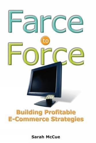 9780538726771: Farce to Force: Building Profitable E-Commerce Strategies