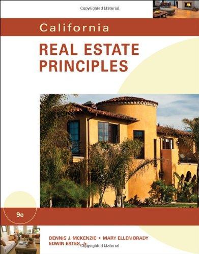 California Real Estate Principles: Dennis J. McKenzie; Mary Ellen Brady; Jr. Edwin Estes