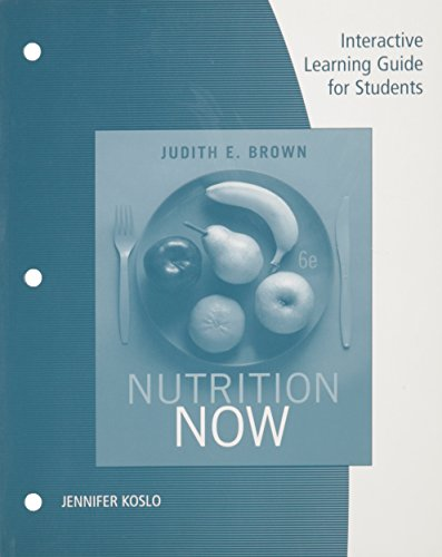Nutrition Now: Interactive Learning Guide for Students, 6th Edition: Brown, Judith E
