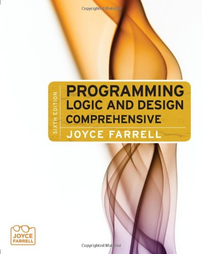 Programming Logic and Design, Comprehensive (0538744766) by Joyce Farrell