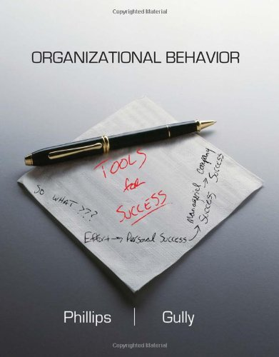 Organizational Behavior: Tools for Success: Phillips, Jean M.; Gully, Stanley M.