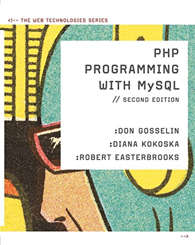 PHP Programming with MySQL: The Web Technologies Series: Gosselin, Don; Kokoska, Diana; ...