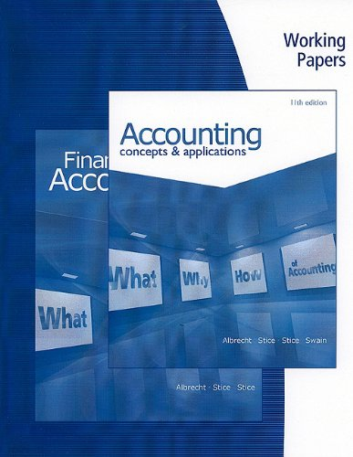 Working Papers for Albrecht/Stice/Stice/Swain's Accounting: Concepts and: W. Steve Albrecht,