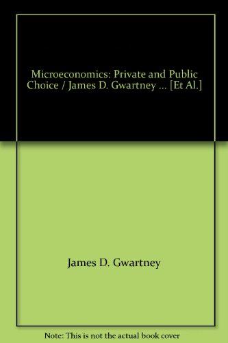 Microeconomics : Private and Public Choice: James D. Gwartney