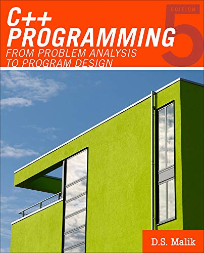 C++ Programming: From Problem Analysis to Program Design (Introduction to Programming): D. S. Malik