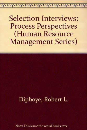 Selection Interviews: Process Perspectives (South-Western Series in: Robert Dipboye
