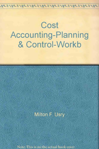 Cost Accounting-Planning & Control-Workb: Milton F. Usry