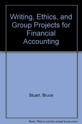 Writing, Ethics and Group Projects for Financial Accounting (0538862866) by Stuart, Bruce; Stuart, Stuart