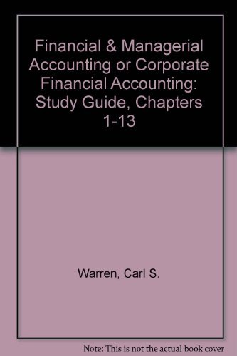 Financial & Managerial Accounting or Corporate Financial Accounting: Study Guide, Chapters 1-13 (0538873620) by Warren, Carl S.; Reeve, James M.
