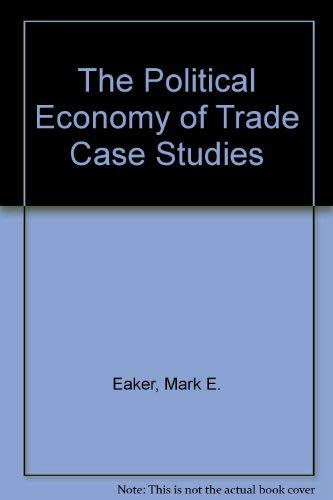 9780538875172: The Political Economy of Trade: Case Studies in U.S. Policy