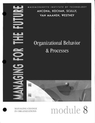 Managing for the Future: Module 8 : Organizational Behavior & Processes: Ancona, Deborah G.; ...