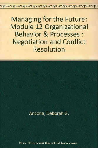Managing for the Future: Module 12 Organizational Behavior & Processes : Negotiation and ...