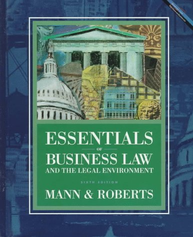 Essentials of Business Law and the Legal Environment: Richard A. Mann, Barry S. Roberts