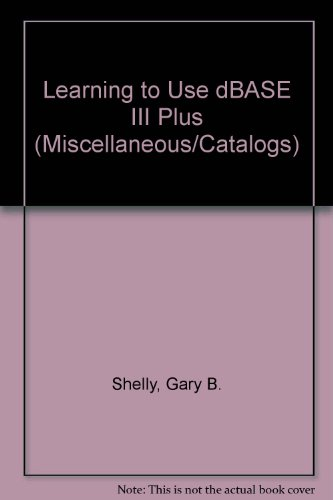 9780538911146: Learning to Use dBASE III Plus (Miscellaneous/Catalogs)