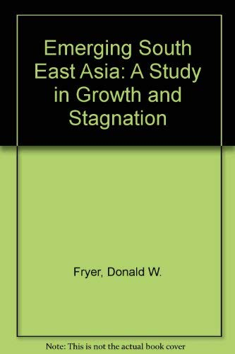 Emerging South East Asia: A Study in Growth and Stagnation: Fryer, Donald W.