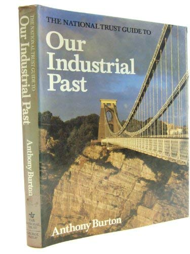 The National Trust Guide To Our Industrial Past.