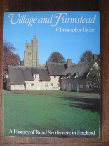 Village and Farmstead: A History of Rural Settlement in England: Taylor, Christopher