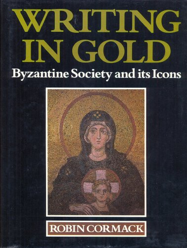 9780540010851: Writing in Gold: Byzantine Society and Its Icons