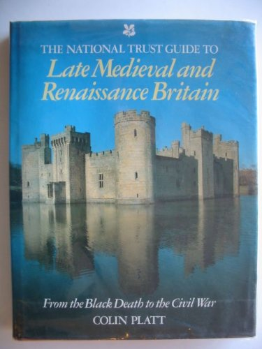 The National Trust Guide to Late Medieval and Renaissance Britain: From the Black Death to the ...