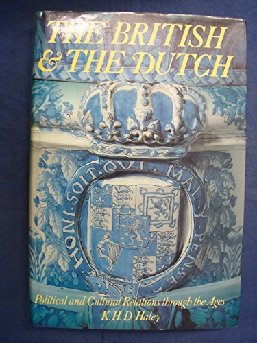 The British and the Dutch: Political and Cultural Relations Through the Ages: Haley, K.H.D.
