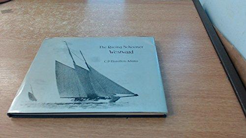 The Racing Schooner Westward: Hamilton-Adams, C. P.