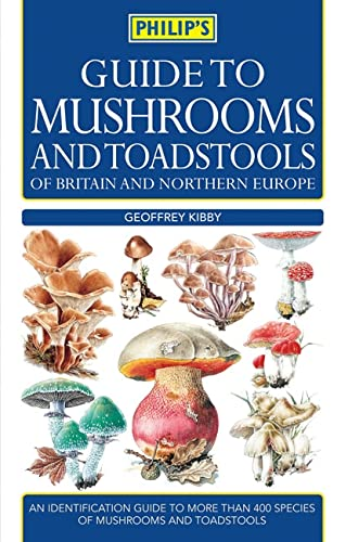 Guide to Mushrooms and Toadstools of Britain: Kibby, Geoffrey