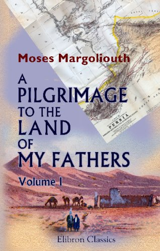 A Pilgrimage to the Land of My Fathers: Volume 1: Moses Margoliouth