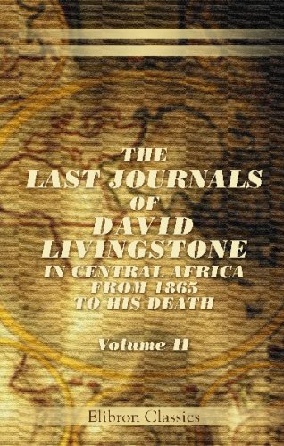 The Last Journals of David Livingstone, in Central Africa, from 1865 to His Death: Continued by a Narrative of His Last Moments and Sufferings, ... Chuma and Susi, by Horace Waller. Volume 2 (0543678342) by David Livingstone
